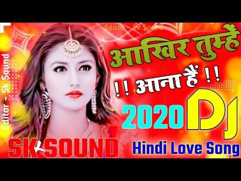 aakhir-tumhe-aana-hai-  -jara-der-lagegi-[-dj-remix-]💕new-song2020-  -sk-sound