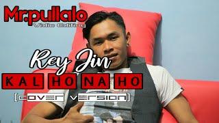 KAL HO NA HO Voc.REY JIN (Cover Version)