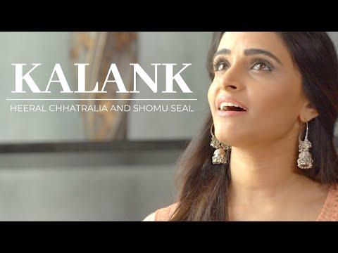 kalank-title-track-|-arijit-singh-|-pritam-|-heeral-chhatralia-and-shomu-seal-version
