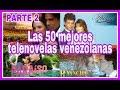 50 telenovelas venezolanas Las mejores de la historia (1970 - 2000) PARTE 2
