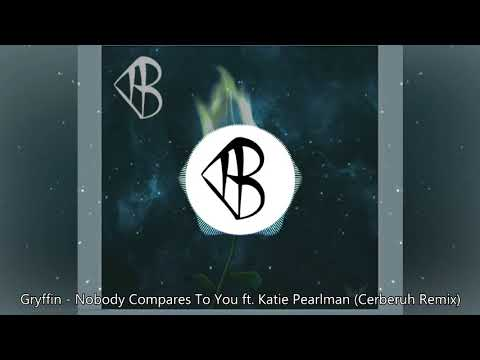 Gryffin - Nobody Compares To You ft. Katie Pearlman (Cerberuh Remix)