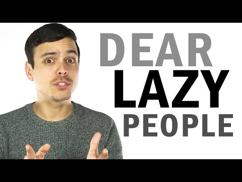 Dear Lazy People