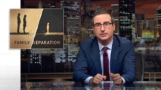 Family Separation Last Week Tonight with John Oliver HBO