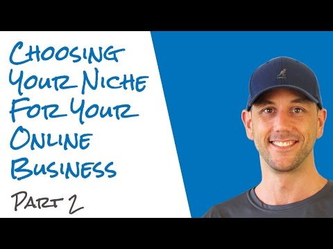 Choosing Your Niche For Your Online Business Part 2