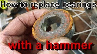 How to replace bearings with all the wrong tools