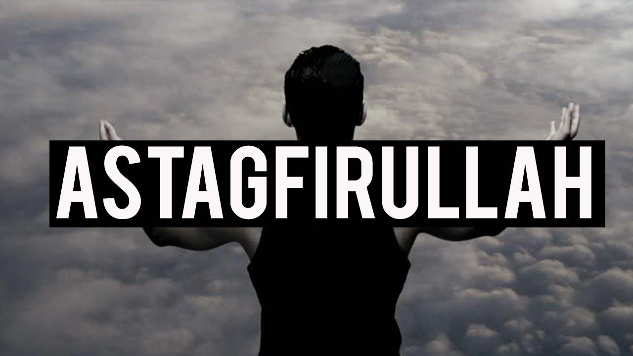 The Power of Istighfar - Astaghfirullah (I seek forgiveness of Allah