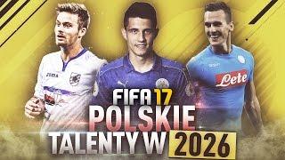 FIFA 17   POLSKIE TALENTY W 2026 ROKU!