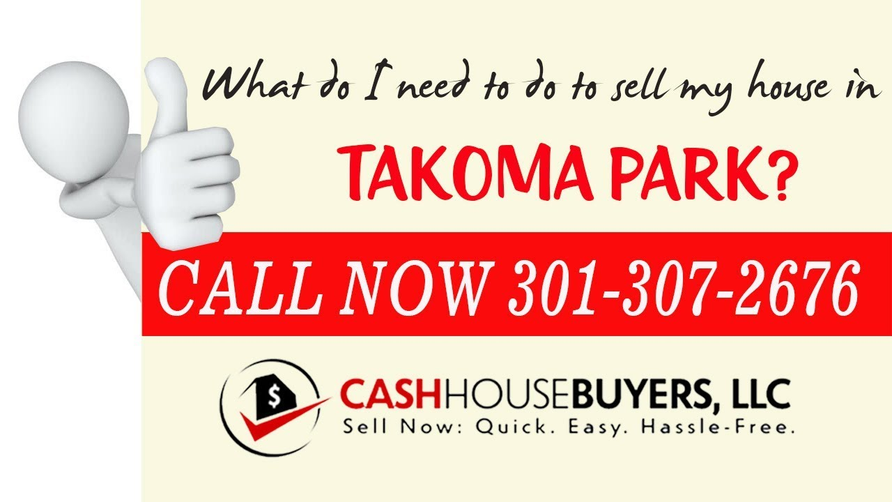 What do I need to do to sell my house fast in Takoma Park MD | Call 301 307 2676 | We Buy Houses