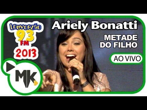 Ariely Bonatti - VÍDEO OFICIAL LOUVORZÃO 2013 HD - Metade do Filho