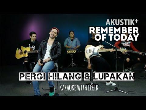Pergi Hilang dan Lupakan-Remember Of Today (Akustik Karaoke) by GITAR KUSTIK