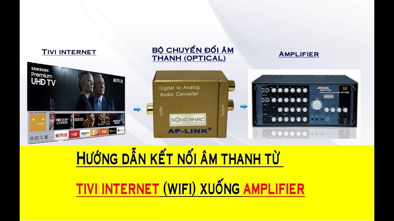 Chọn giúp bạn chọn bộ chuyển đổi âm thanh từ tivi Wifi xuống Ampli.