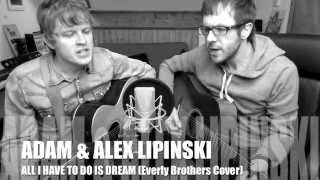 Adam & Alex Lipinski 'All I Have To Do is Dream' (Everly Brothers Cover)