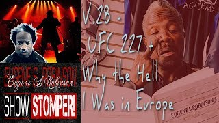V.28 The Eugene S. Robinson Show Stomper: UFC 227 + Why the Hell I Was in Europe