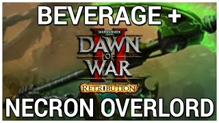 Necron Overlord = Beverage + Dawn of War 2 - Retribution: The Last Stand