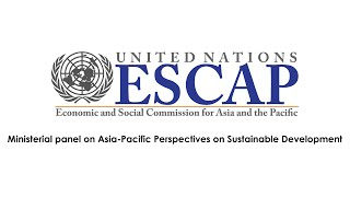 Ministerial Panel on Asia-Pacific Perspectives on Sustainable Development and Development Financing