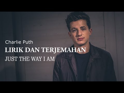 THE WAY I AM - Charlie Puth - LIRIK DAN TERJEMAHAN Bhs Indonesia