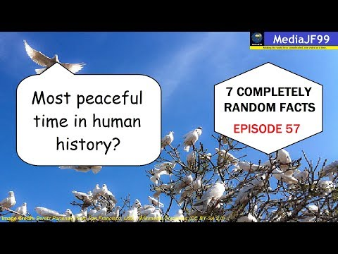 We are living in the most peaceful time in human history | 7 COMPLETELY RANDOM FACTS: #57