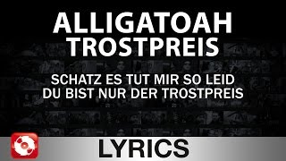 Repeat youtube video ALLIGATOAH - TROSTPREIS AGGROTV LYRICS KARAOKE (OFFICIAL VERSION)