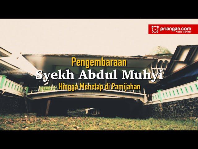 Pengembaraan Syekh Abdul Muhyi Hingga Menetap di Pamijahan