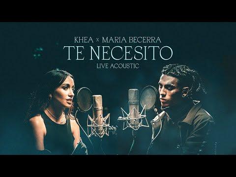 Download KHEA, Maria Becerra - Te Necesito (Live Acoustic)