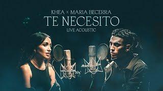 KHEA, Maria Becerra - Te Necesito (Live Acoustic)