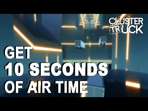 ClusterTruck - Get 10 Seconds of Air Time Achievement / Trophy Guide