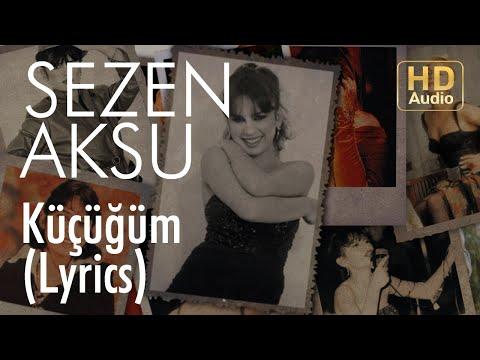 Sezen Aksu - Küçüğüm (Lyrics | Şarkı Sözleri)