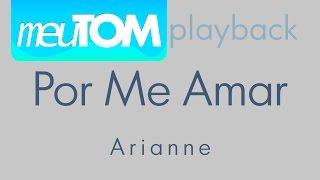 Por Me Amar  Arianne - Playback - TOM PARA HOMENS