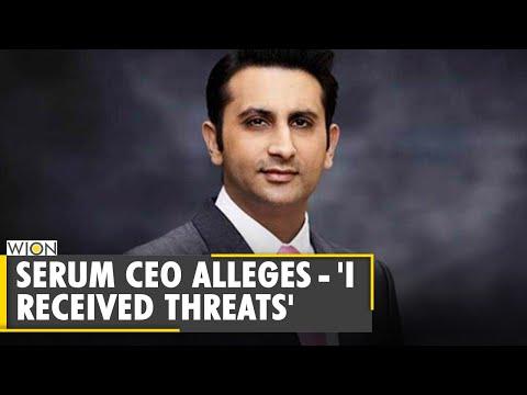 Serum Institute of India CEO Adar Poonawalla alleges - 'I received threats'