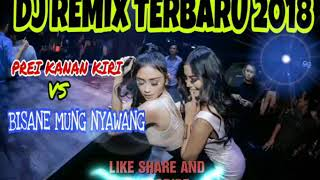DJ PREI KANAN KIRI VS BISANE MUNG NYAWANG versi koplo Terbaru 2018 nonstop