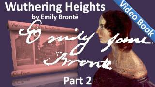 Part 2 - Wuthering Heights Audiobook by Emily Bronte (Chs 08-11)(, 2011-09-22T12:11:01.000Z)
