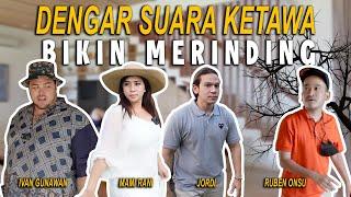 MERINDING!!!! RUBEN IGUN TIBA TIBA DENGAR SUARA KETAWA. PART I