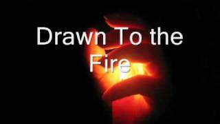Drawn to The Fire