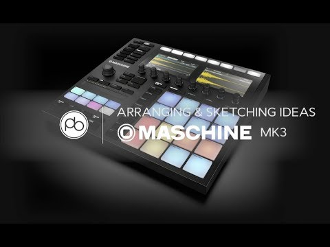 Arranging and Sketching Musical Ideas on Maschine MK3