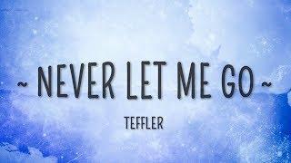 Download lagu TEFFLER - Never Let Me Go (Lyrics)