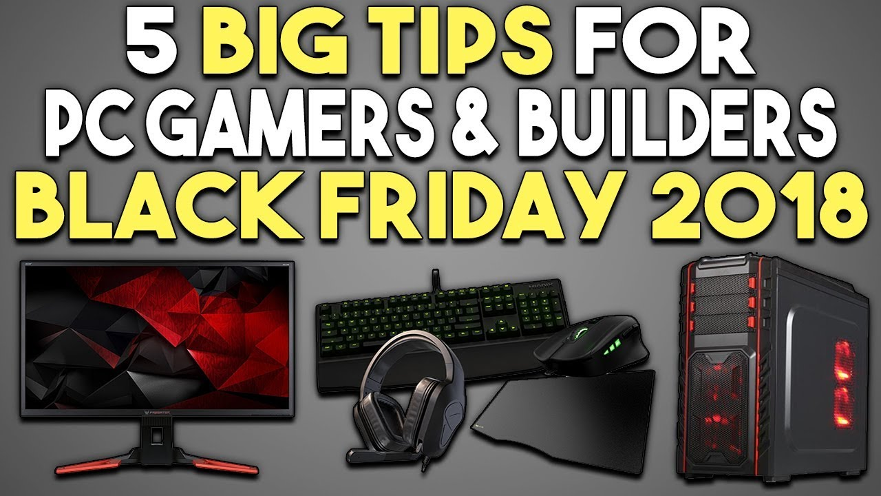 5 BIG Tips for PC Gamers and Builders For BLACK FRIDAY 2018