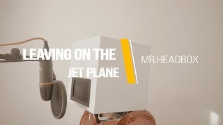 Leaving On The Jet Plane | Chantal Kreviazuk | Cover By Mr. Headbox