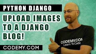 How To Upload Imąges With Django - Django Blog #26