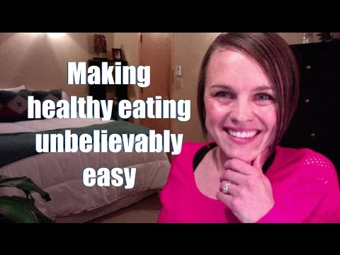 How to make healthy eating unbelievably easy (how to start e