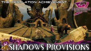 ? Guild Wars 2 ? - Shadows Provisions (The Desolation achievement)