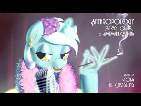 [remix] AwkwardMarina - Anthropology (Lyra's Song) remix by Yoka the Changeling