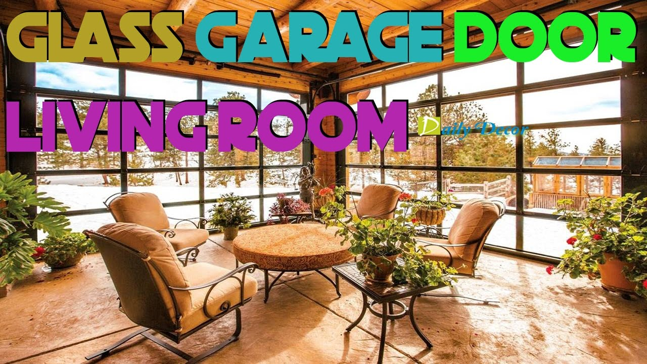 Daily decor glass garage door living room youtube for Living room garage