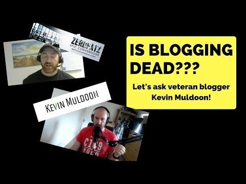 Is Blogging Dead in 2017? (Interview with veteran blogger Kevin Muldoon)
