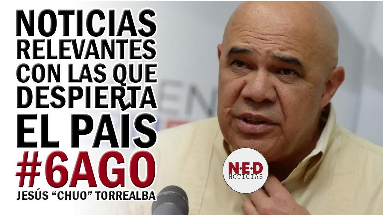 NOTICIAS RELEVANTES CON LAS QUE DESPIERTA EL PAÍS #6AGO Jesús Torrealba