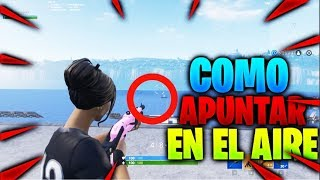 HOW TO AIM IN THE AIR WITH ANY WEAPON/FORTNITE!! BUG - Rubins GaMer