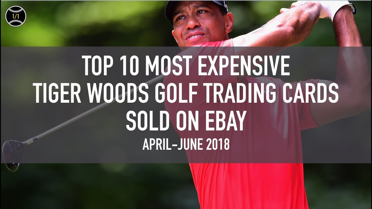 Top 10 Most Expensive Tiger Woods Golf Trading Cards Sold On Ebay April June 2018