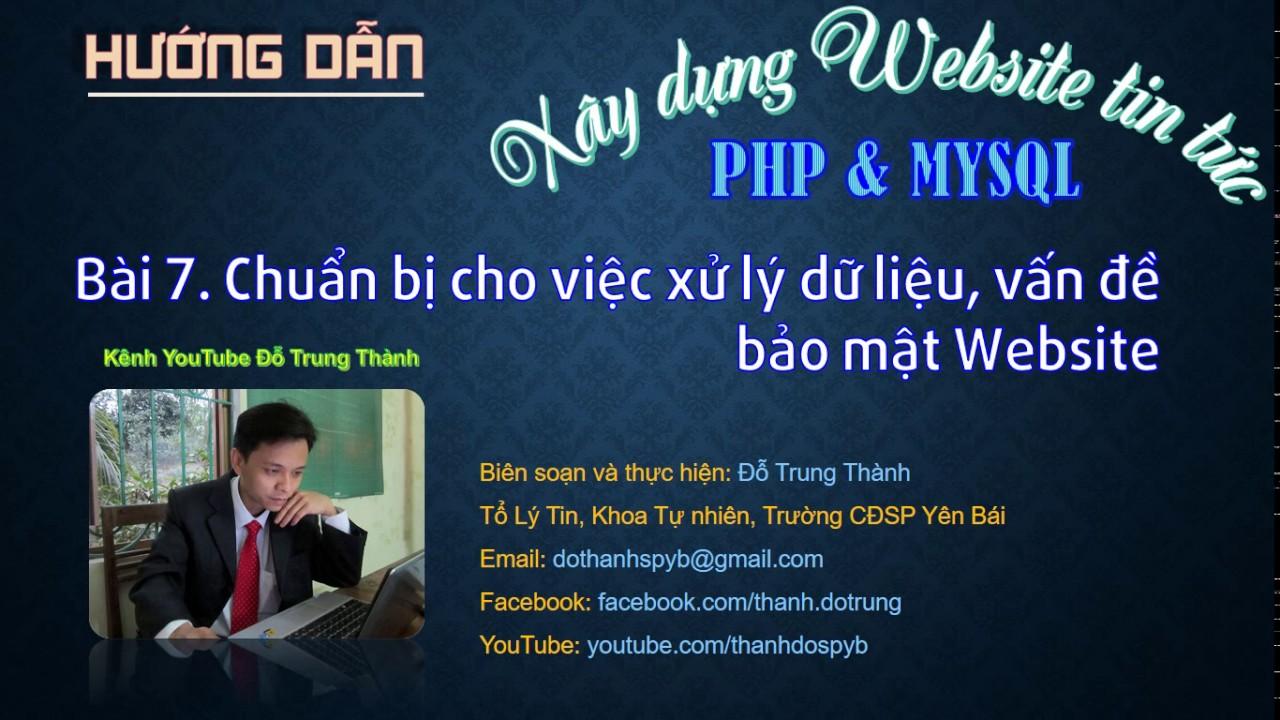 PHP. XD Website tin tức-Bài 7. Chuẩn bị cho việc xử lý dữ liệu, vấn đề bảo mật Website