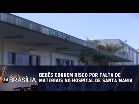 Bebês correm risco por falta de materiais no hospital de Santa Maria | Jornal SBT Brasília 22/06