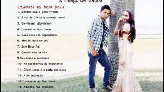 Taciana Thaisa & Thiago de Mattos - Louvarei ao bom Jesus - CD completo - OFICIAL