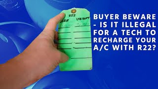 Buyer Beware - Is It Illegal For a Tech to Recharge Your A/C With R22?